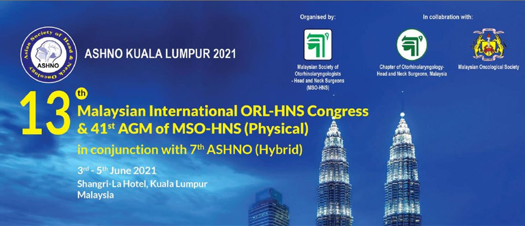 13th Malaysian International Otorhinolaryngology, Head and Neck Surgery (ORL – HNS) Congress and the 41st Annual General Meeting of Malaysian ORL-HNS Society (ASHNO KL 2021)