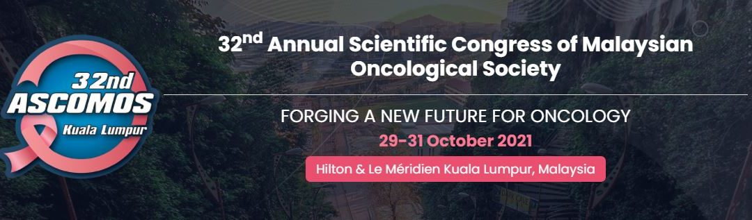32nd Annual Scientific Congress of Malaysian Oncological Society (32nd ASCOMOS)